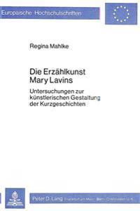 Die Erzaehlkunst Mary Lavins: Untersuchungen Zur Kuenstlerischen Gestaltung Der Kurzgeschichten