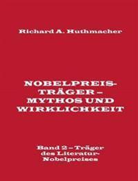 Nobelpreisträger - Mythos und Wirklichkeit. Band 2 - Träger des Literatur-Nobelpreises