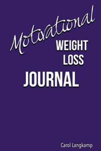Motivational Weight Loss Journal: A Journal to Record Weight Loss Success and Motivational Stories for Times When You Feel Like Giving Up on Your Weig