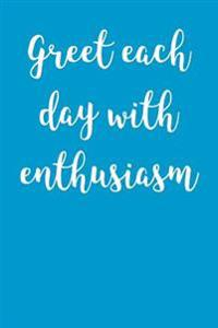 Greet Each Day with Enthusiasm: Blank Lined Journal - 6x9 - Motivational