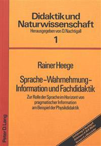 Sprache - Wahrnehmung - Information Und Fachdidaktik: Zur Rolle Der Sprache Im Horizont Von Pragmatischer Information Am Beispiel Der Physikdidaktik