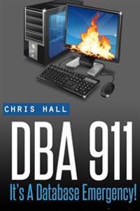 DBA 911!: For Database Environments in Crisis