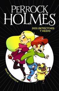 DOS Detectives y Medio (Perrock Holmes 1)