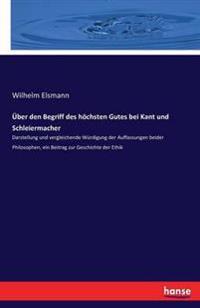 Uber Den Begriff Des Hochsten Gutes Bei Kant Und Schleiermacher