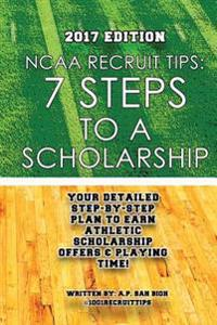 NCAA Recruit Tips: 7 Steps to a Scholarship: 2017 Edition