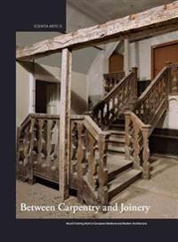 Between Carpentry and Joinery: Wood Finishing Work in Europe and Medieval and Modern Architecture