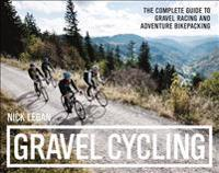 Gravel Cycling: The Complete Guide to Gravel Racing and Adventure Bikepacking