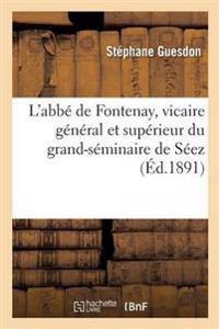 L'Abbe de Fontenay, Vicaire General Et Superieur Du Grand-Seminaire de Seez