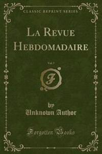La Revue Hebdomadaire, Vol. 7 (Classic Reprint)