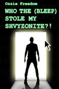 Who the (Bleep) Stole My Shvyzonite?!