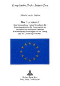 Das Exportkartell: Eine Untersuchung Zu Den Grundlagen Der Beurteilungskriterien Fuer Exportkartelle Im Deutschen Und Englischen Recht De