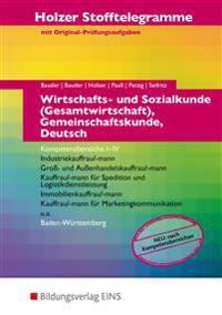 Holzer Stofftelegramme Wirtschafts- und Sozialkunde (Gesamtwirtschaft), Gemeinschaftskunde, Deutsch. Kompetenzbereiche I-IV: Aufgabenband. Baden-Württemberg