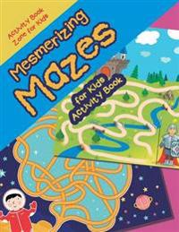 Mesmerizing Mazes for Kids Activity Book