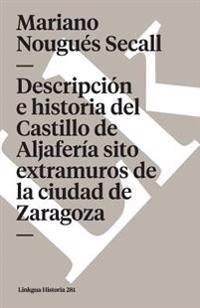 Descripcion E Historia del Castillo de Aljaferia Sito Extramuros de La Ciudad de Zaragoza