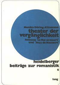 Theater Der Vergaenglichkeit: Ionescos -Le Roi Se Meurt- Und -Jeux de Massacre- Auf Dem Hintergrund Des Mittelalterlichen Religioesen Theaters