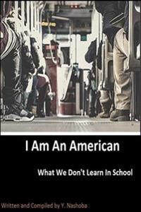I Am an American: What We Don't Learn in School