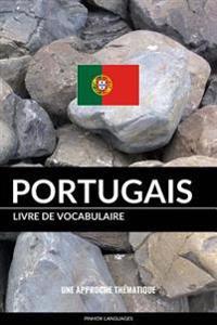 Livre de Vocabulaire Portugais: Une Approche Thematique