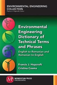Environmental Engineering Dictionary of Technical Terms and Phrases: English to Romanian and Romanian to English