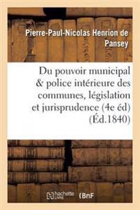 Du Pouvoir Municipal Et de la Police Interieure Des Communes 4e Edition, Precedee D'Une