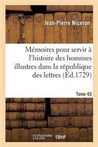 Memoires Pour Servir A L'Histoire Des Hommes Illustres Dans La Republique Des Lettres. Tome 43