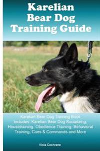 Karelian Bear Dog Training Guide Karelian Bear Dog Training Book Includes: Karelian Bear Dog Socializing, Housetraining, Obedience Training, Behaviora