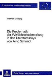 Die Problematik Der Wirklichkeitsdarstellung in Den Literaturessays Von Arno Schmidt