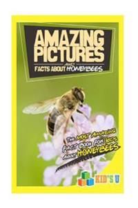 Amazing Pictures and Facts about Honeybees: The Most Amazing Fact Book for Kids about Honeybees