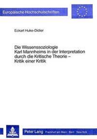 Die Wissenssoziologie Karl Mannheims in Der Interpretation Durch Die Kritische Theorie
