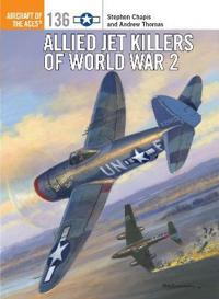 Allied Jet Killers of World War 2