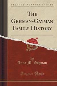 The Gehman-Gayman Family History (Classic Reprint)