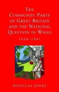 The Communist Party of Great Britain and the National Question in Wales, 1920-1991
