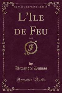 L'Ile de Feu, Vol. 2 (Classic Reprint)