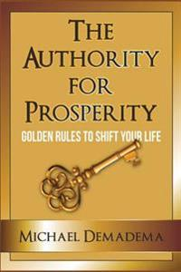 The Authority for Prosperity: Golden Rules to Shift Your Life
