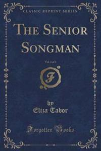 The Senior Songman, Vol. 3 of 3 (Classic Reprint)