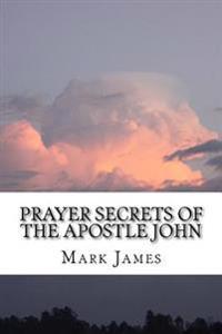 Prayer Secrets of the Apostle John