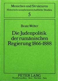 Die Judenpolitik Der Rumaenischen Regierung 1866-1888
