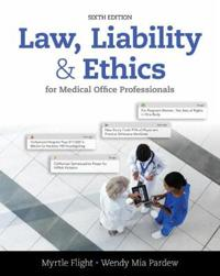 Law, Liability, & Ethics for Medical Office Professionals