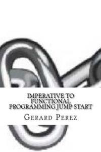 Imperative to Functional Programming Jump Start