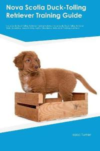 Nova Scotia Duck-Tolling Retriever Training Guide Nova Scotia Duck-Tolling Retriever Training Includes
