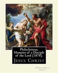 Philochristus, Memoirs of a Disciple of the Lord (1878). by: Edwin Abbott Abbott: Jesus Christ
