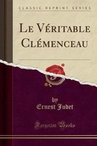 Le V'Ritable Cl'menceau (Classic Reprint)