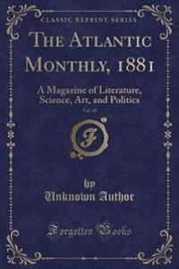 The Atlantic Monthly, 1881, Vol. 48