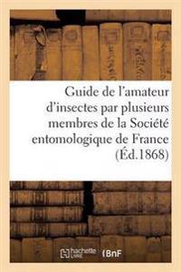 Guide de L'Amateur D'Insectes Par Plusieurs Membres de la Societe Entomologique de France