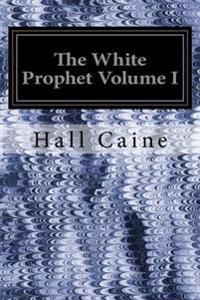 The White Prophet Volume I