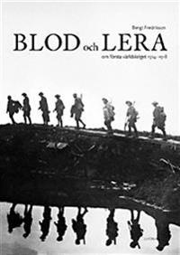 Blod och lera : om första världskriget 1914 - 1918