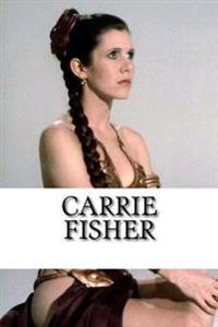 Carrie Fisher: A Biography