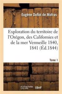 Exploration Du Territoire de l'Or gon, Des Californies Et de la Mer Vermeille, 1840   1842 Tome 1