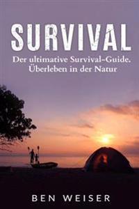 Survival: Der Ultimative Survival-Guide. Überleben in Der Natur