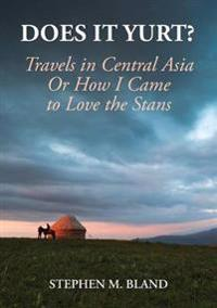 Does it Yurt? Travels in Central Asia