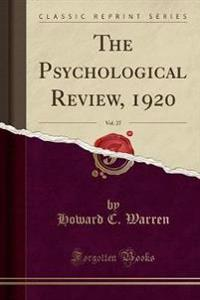 The Psychological Review, 1920, Vol. 27 (Classic Reprint)
